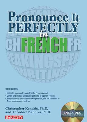 Pronounce it Perfectly in French by Christopher Kendris