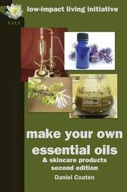 Make Your Own Essential Oils and Skin-care Products by Daniel Coaten