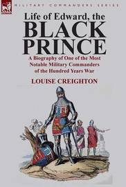 Life of Edward, the Black Prince by Louise Creighton