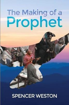 The Making of a Prophet by Spencer Weston