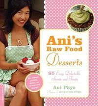 Ani's Raw Food Desserts by Ani Phyo