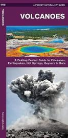 Volcanoes: A Folding Pocket Guide to the Types of Volcanoes, Earthquakes, Hot Springs, Geysers & More by Senior Consultant James Kavanagh (Senior Consultant, Oxera Oxera Oxera)
