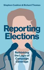 Reporting Elections by Stephen Cushion