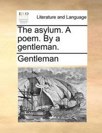 The Asylum. a Poem. by a Gentleman by Gentleman