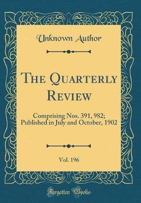 The Quarterly Review, Vol. 196 by Unknown Author
