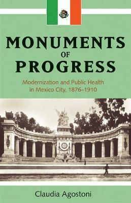 Monuments of Progress by Claudia Agostoni