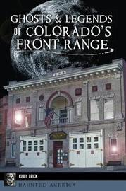 Ghosts & Legends of Colorado's Front Range by Cindy Brick