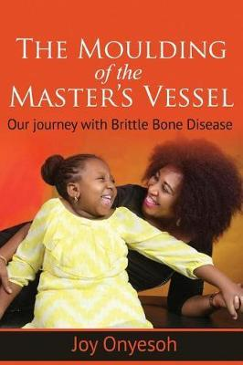 The Moulding of the Master's Vessel by Joy Onyesoh