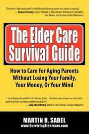 The Elder Care Survival Guide by Martin R Sabel