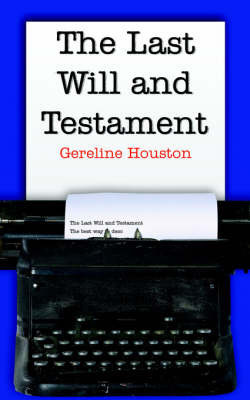 The Last Will and Testament by Gereline Houston