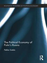 The Political Economy of Putin's Russia by Pekka Sutela