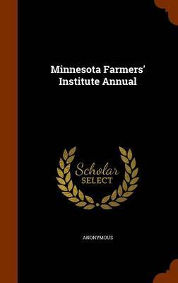Minnesota Farmers' Institute Annual by * Anonymous