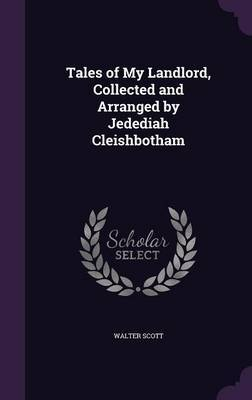 Tales of My Landlord, Collected and Arranged by Jedediah Cleishbotham by Walter Scott