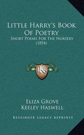 Little Harry's Book of Poetry: Short Poems for the Nursery (1854) by Eliza Grove