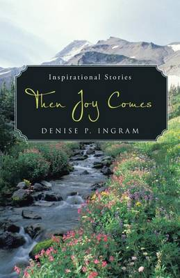 Then Joy Comes by Denise P Ingram