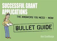 Successful Grant Applications: Bullet Guides by Ann Gawthorpe