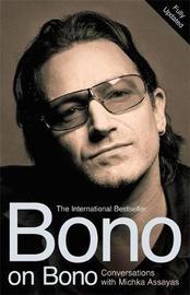 Bono on Bono: Conversations with Michka Assayas by Michka Assayas
