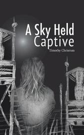 A Sky Held Captive by Timothy Chrisman image