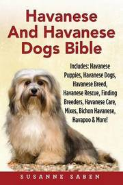 Havanese And Havanese Dogs Bible by Susanne Saben