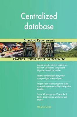 Centralized Database Standard Requirements by Gerardus Blokdyk image