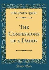 The Confessions of a Daddy (Classic Reprint) by Ellis Parker Butler image