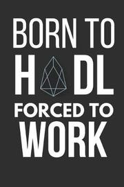 Born to Hodl Forced to Work by Blank Publishers