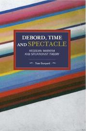 Debord, Time And Spectacle by Tom Bunyard