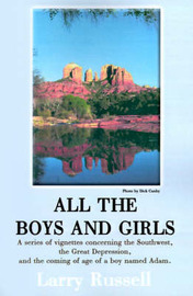 All the Boys and Girls: A Series of Vignettes Concerning the Southwest, the Great Depression, and the Coming of Age of a Boy Names Adam by Larry A. Russell image