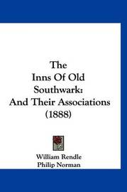 The Inns of Old Southwark: And Their Associations (1888) by Philip Norman
