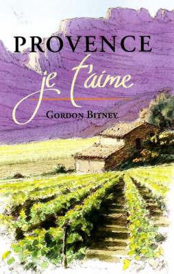 Provence Je T'aime by Gordon Bitney