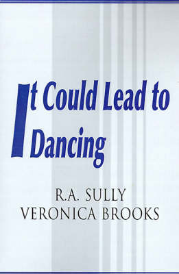 It Could Lead to Dancing by R. A. Sully
