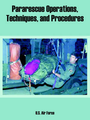 Pararescue Operations, Techniques, and Procedures by Air Force U S Air Force image
