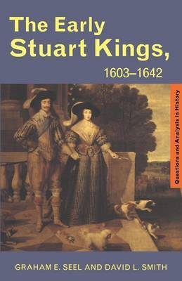 The Early Stuart Kings, 1603-1642 by Graham E. Seel image
