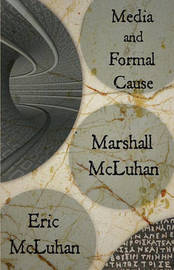 Media and Formal Cause by Marshall McLuhan