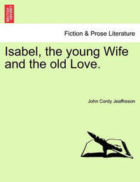 Isabel, the Young Wife and the Old Love. Vol. II. by John Cordy Jeaffreson