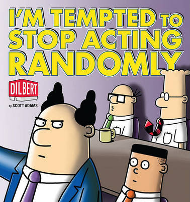 I'm Tempted to Stop Acting Randomly: A Dilbert Book by Scott Adams