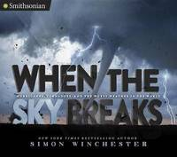 When the Sky Breaks by Simon Winchester