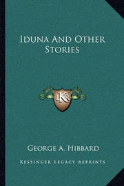Iduna and Other Stories by George A. Hibbard