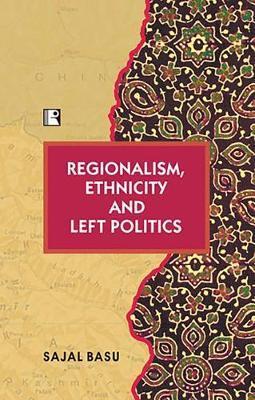 Regionalism, Ethnicity and Left Politics by Sajal Basu image