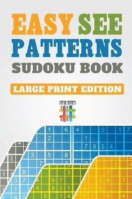 Easy See Patterns Sudoku Book Large Print Edition by Senor Sudoku