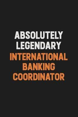 Absolutely Legendary International Banking Coordinator by Camila Cooper