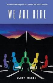We Are Here by Gary Weber