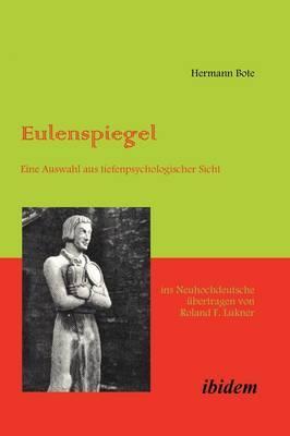 Eulenspiegel. Eine Auswahl Aus Tiefenpsychologischer Sicht Ins Neuhochdeutsche Ubertragen Von Roland F. Lukner by Hermann Bote image