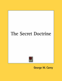 The Secret Doctrine by George W Carey