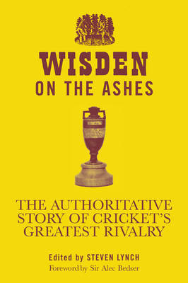 Wisden on the Ashes: The Authoritative Story of Cricket's Greatest Rivalry by Steven Lynch image