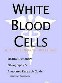 White Blood Cells - A Medical Dictionary, Bibliography, and Annotated Research Guide to Internet References by ICON Health Publications image