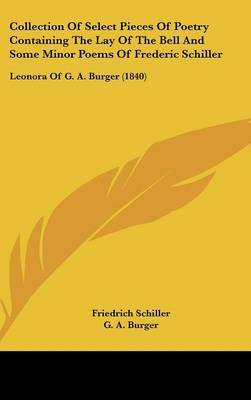 Collection Of Select Pieces Of Poetry Containing The Lay Of The Bell And Some Minor Poems Of Frederic Schiller: Leonora Of G. A. Burger (1840) by Friedrich Schiller image
