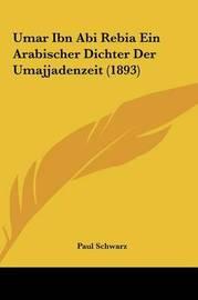 Umar Ibn ABI Rebia Ein Arabischer Dichter Der Umajjadenzeit (1893) by Paul Schwarz, Dr image
