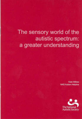 The Sensory World of the Autistic Spectrum by Kate Wilkes