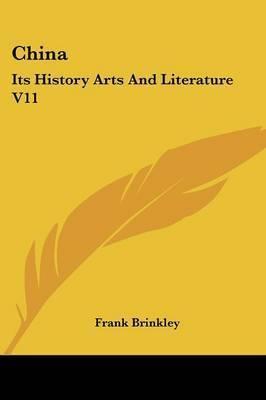 China: Its History Arts and Literature V11 by Frank Brinkley